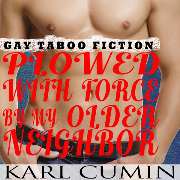 Plowed With Force by My Older Neighbor: Gay Tab...