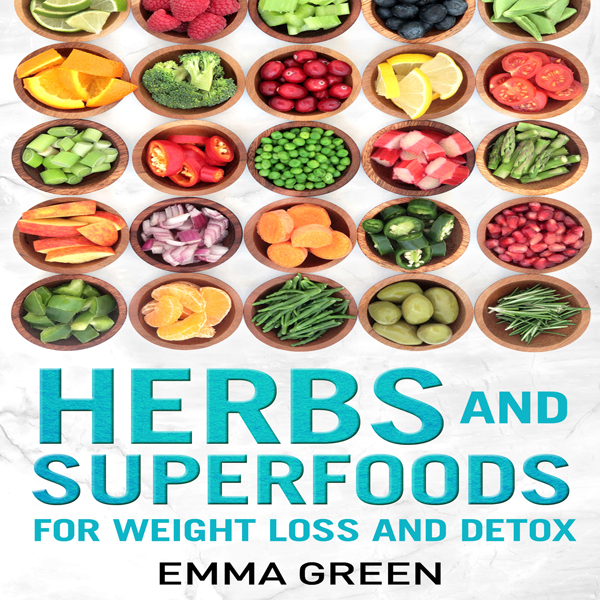 Herbs and Superfoods: For Weight Loss and Detox...