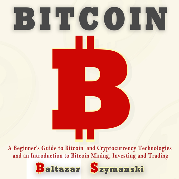 Bitcoin: A Beginner's Guide to Bitcoin and Cryp...