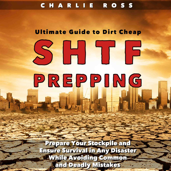 SHTF Prepping: Ultimate Guide to Dirt Cheap SHTF Prepping; Prepare Your Stockpile and Ensure Survival in Any Disaster While Avoiding Common and Deadly Mistakes , Hörbuch, Digital, 1, 105min