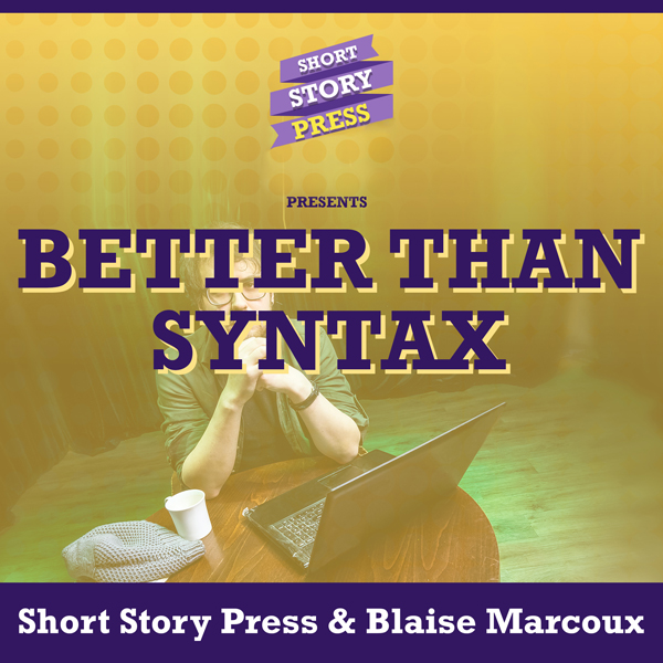 Short Story Press Presents Better Than Syntax ,...