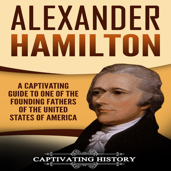 Alexander Hamilton: A Captivating Guide to One ...