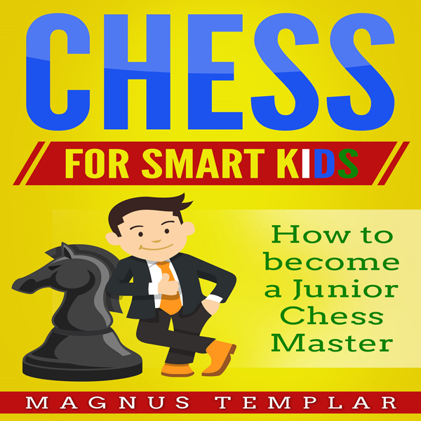 Chess for Smart Kids: How to become a Junior Ch...