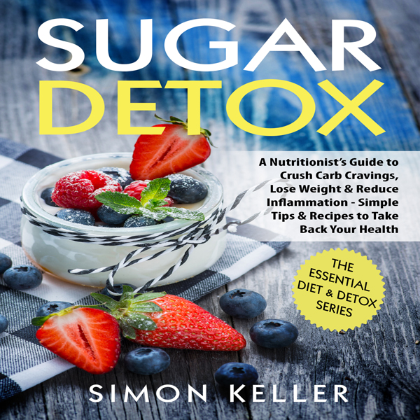 Sugar Detox: A Nutritionist's Guide to Crush Carb Cravings, Lose Weight & Reduce Inflammation: Simple Tips & Recipes to Take Back Your Health , Hörbuch, Digital, 1, 85min
