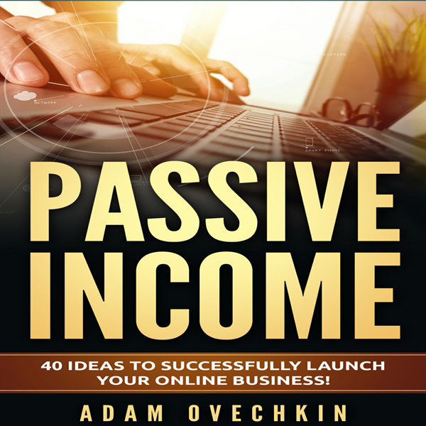 Passive Income: 40 Ideas to Successfully Launch...