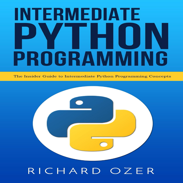 Intermediate Python Programming: The Insider Gu...
