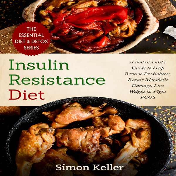 Insulin Resistance Diet: A Nutritionist's Guide to Help Reverse Prediabetes, Repair Metabolic Damage, Lose Weight & Fight PCOS , Hörbuch, Digital, 1, 87min