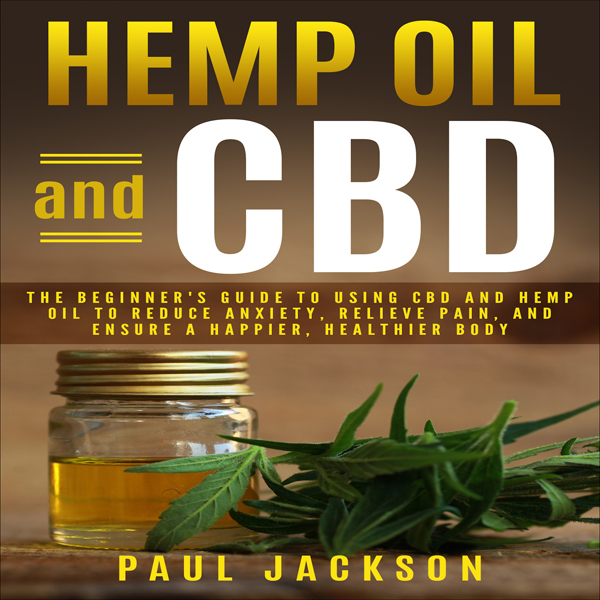 Hemp Oil and CBD: The Beginner´s Guide to Using CBD and Hemp Oil to Reduce Anxiety, Relieve Pain, and Ensure a Happier, Healthier Body , Hörbuch, Digital, 1, 52min