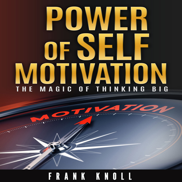 Power of Self-Motivation: The Magic of Thinking...