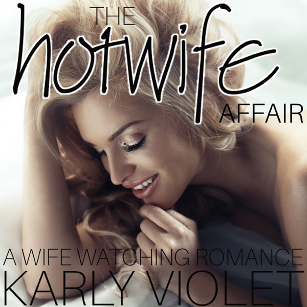 The Hotwife Affair - A Wife Watching Romance , ...