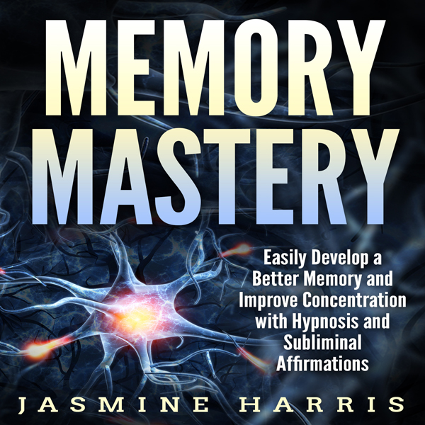 Memory Mastery: Easily Develop a Better Memory ...