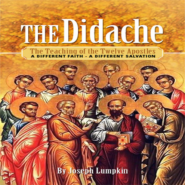 The Didache: The Teaching of the Twelve Apostle...