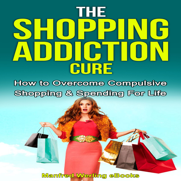 The Ultimate Shopping Addiction Cure: How to Ov...