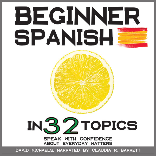 Beginner Spanish in 32 Topics: Learn 100s of Ne...