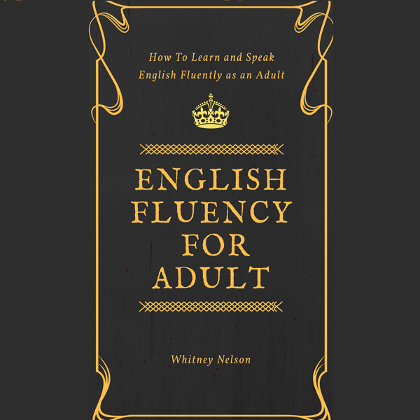 English Fluency for Adult - How to Learn and Sp...