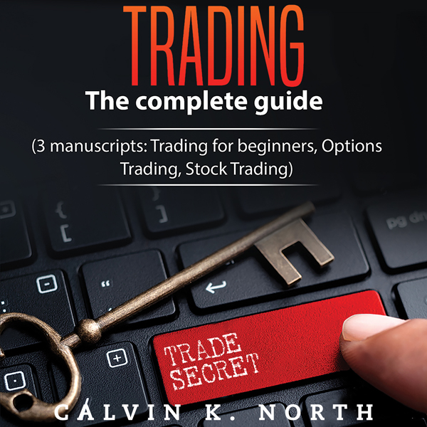 Trading: The Complete Guide (3 Manuscripts: Tra...