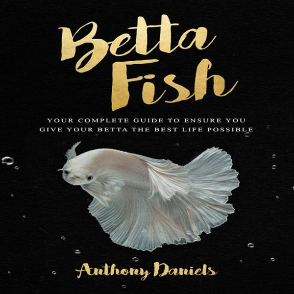 Betta Fish: Your Complete Guide to Ensure You Give Your Betta the Best Life Possible , Hörbuch, Digital, 1, 72min