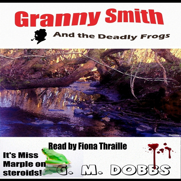 Granny Smith and the Deadly Frogs: The Little Old Lady Solves Another Crime , Hörbuch, Digital, 1, 263min