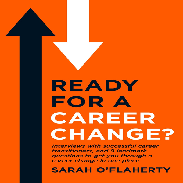 Ready for a Career Change?: Interviews with Suc...