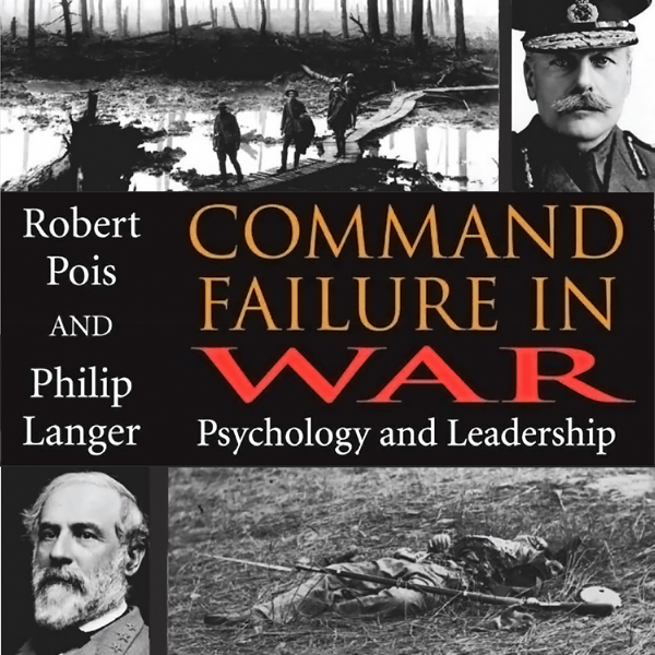 Command Failure in War: Psychology and Leadersh...