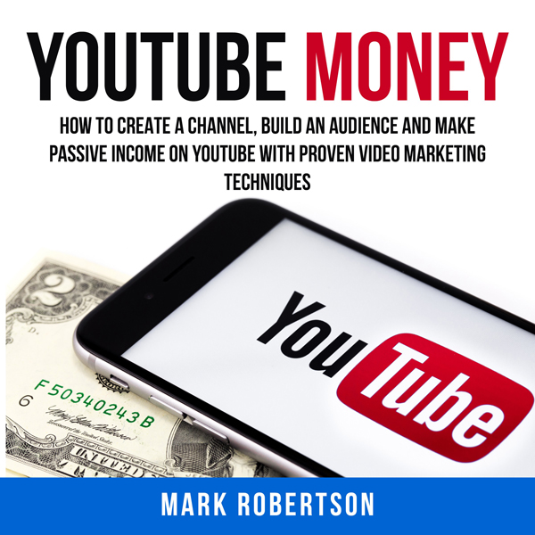 Youtube Money: How to Create a Channel, Build a...