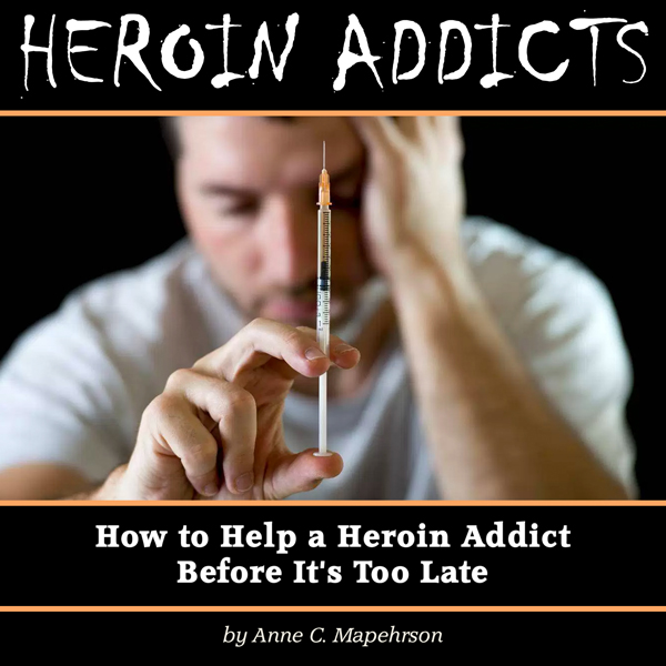 Heroin Addicts: How to Help a Heroin Addict Bef...