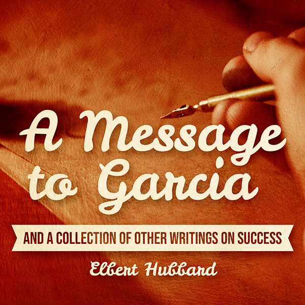 A Message to Garcia: And a Collection of Other Writings on Success , Hörbuch, Digital, 1, 172min