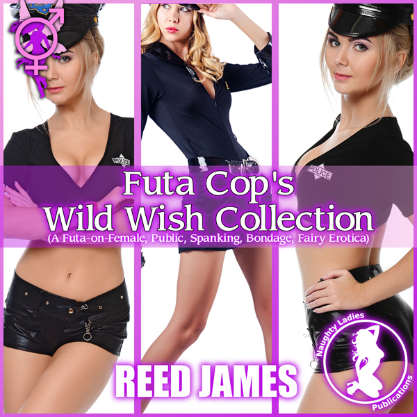 Futa Cop´s Wild Wish Collection: A Futa-on-Fema...