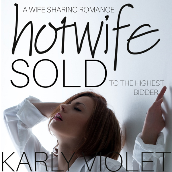 Hotwife: Sold to the Highest Bidder: A Wife Sha...