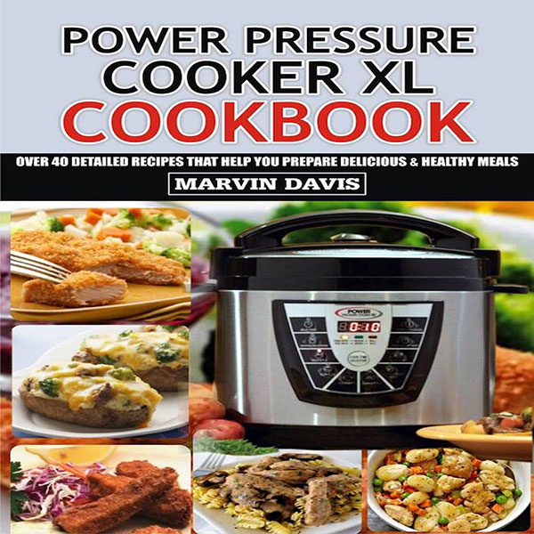 Power Pressure Cooker XL Cookbook: Over 40 Deta...