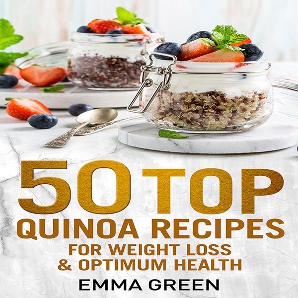 50 Top Quinoa Recipes: For Weight Loss and Opti...