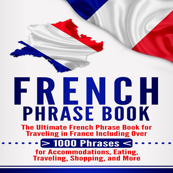French Phrase Book: The Ultimate French Phrase ...