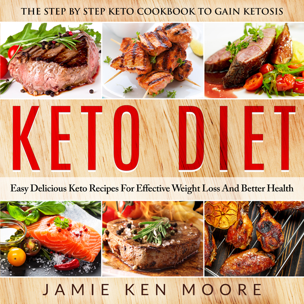 Keto Diet: The Step by Step Keto Cookbook to Ga...