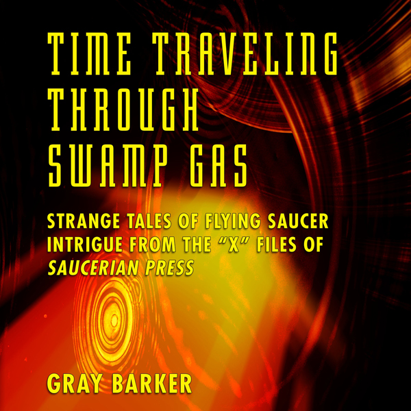 Time-Traveling Through Swamp Gas: Strange Tales of Flying Saucer Intrigue from the X-Files of Saucerian Press , Hörbuch, Digital, 1, 374min
