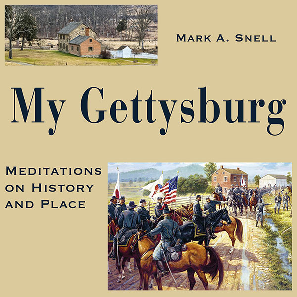 My Gettysburg: Meditations on History and Place...