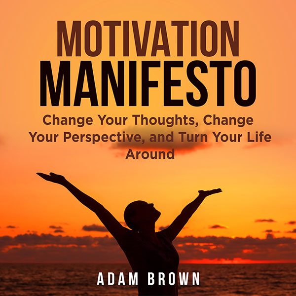 Motivation Manifesto: Change Your Thoughts, Cha...