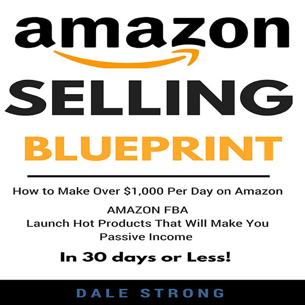 Amazon Selling Blueprint: How to Make over $1,0...