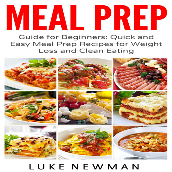 Meal Prep Guide for Beginners: Quick and Easy Meal Prep Recipes for Weight Loss and Clean Eating : Meal Prep Cookbook, Book 1 , Hörbuch, Digital, 1, 110min