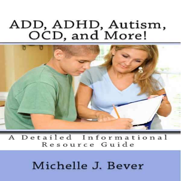 ADD, ADHD, Autism, OCD, and More!: A Detailed I...