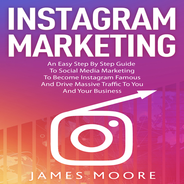 Instagram Marketing: An Easy Step by Step Guide...