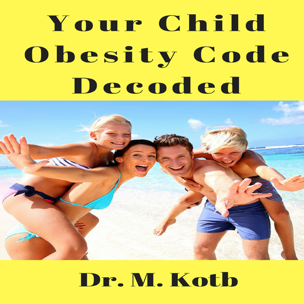 Your Child Obesity Code Decoded: How to Cure Yo...