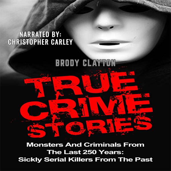 True Crime Stories: Monsters and Criminals from the Last 250 Years: Sickly Serial Killers from the Past , Hörbuch, Digital, 1, 93min