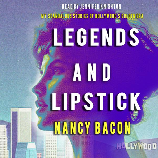 Legends and Lipstick: My Scandalous Stories of ...