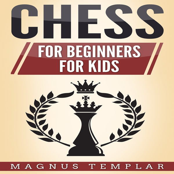 Chess: Chess for Beginners and Chess for Kids ,...