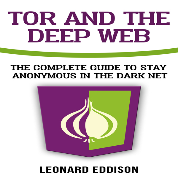 Tor and the Deep Web: The Complete Guide to Sta...