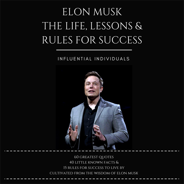 Elon Musk: The Life, Lessons & Rules for Succes...