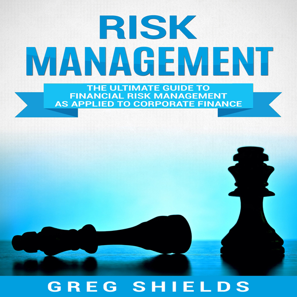 Risk Management: The Ultimate Guide to Financia...