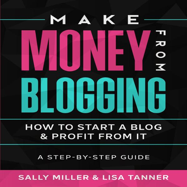 Make Money from Blogging: How to Start a Blog W...