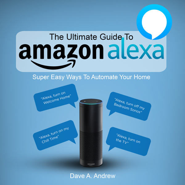 The Ultimate Guide to Amazon Alexa: Super Easy ...