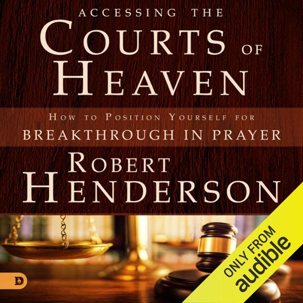 Accessing the Courts of Heaven: Positioning You...